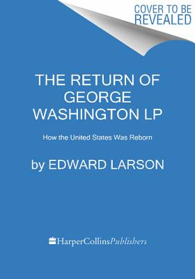 The Return of George Washington By Larson, Edward