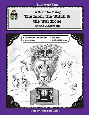 A Guide for Using The Lion, the Witch & the Wardrobe in the Classroom By Lewis, C. S./ Shepherd, Michael/ Vasconcelles, Keith (ILT)